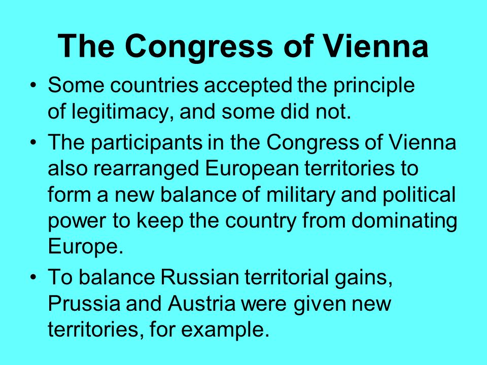 The Congress of Vienna He said he was guided at Vienna by the principle of legitimacy: legitimate monarchs deposed by Napoleon would be restored in th