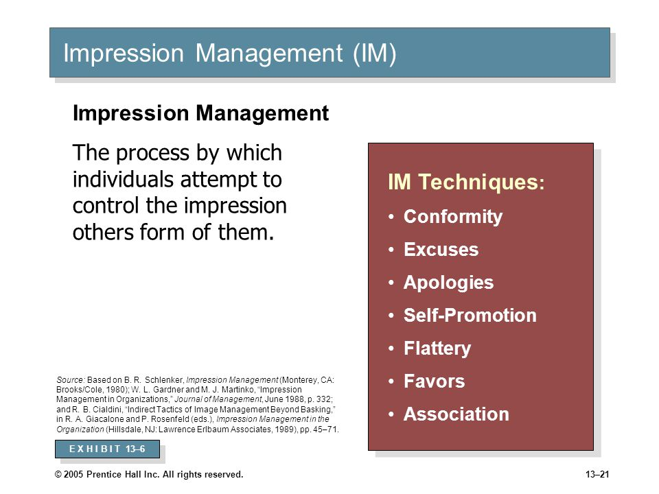 © 2005 Prentice Hall Inc. All rights reserved.13–21 Impression Management (IM) IM Techniques : Conformity Excuses Apologies Self-Promotion Flattery Fa
