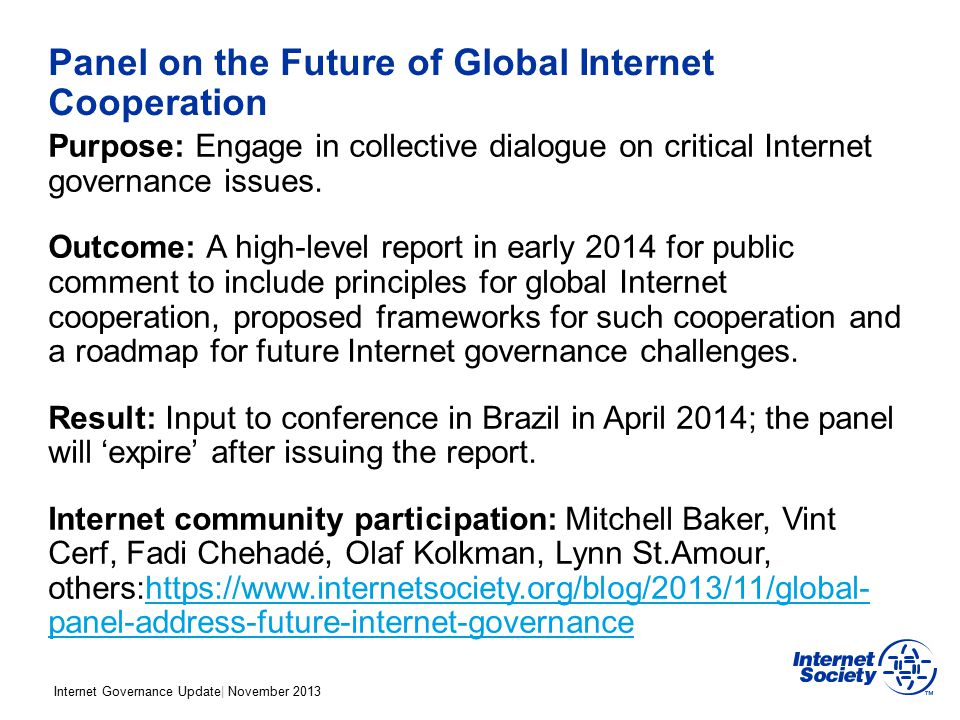 Internet Governance Update| November 2013 Panel on the Future of Global Internet Cooperation Purpose: Engage in collective dialogue on critical Intern