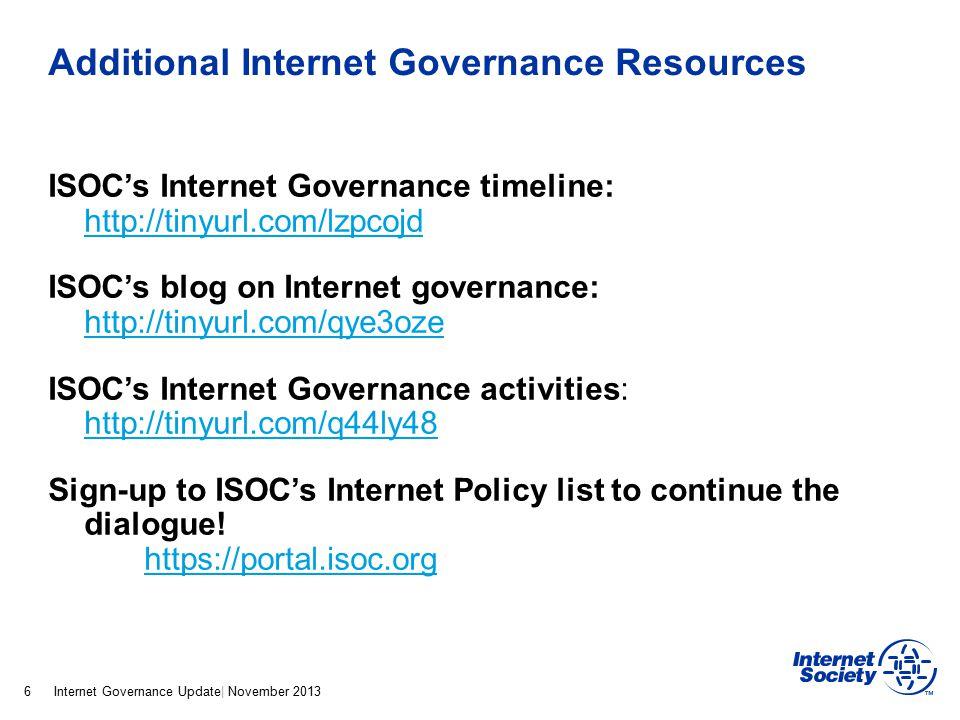Internet Governance Update| November 2013 Additional Internet Governance Resources ISOC's Internet Governance timeline: http://tinyurl.com/lzpcojd htt