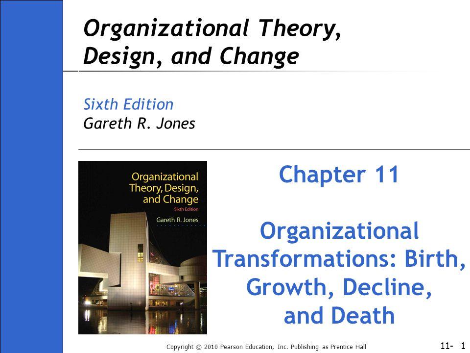11- Copyright © 2010 Pearson Education, Inc. Publishing as Prentice Hall 1 Organizational Theory, Design, and Change Sixth Edition Gareth R. Jones Cha