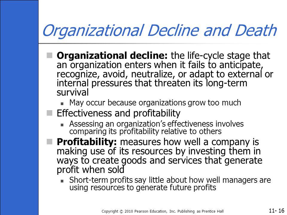 11- Copyright © 2010 Pearson Education, Inc. Publishing as Prentice Hall 16 Organizational Decline and Death Organizational decline: the life-cycle st