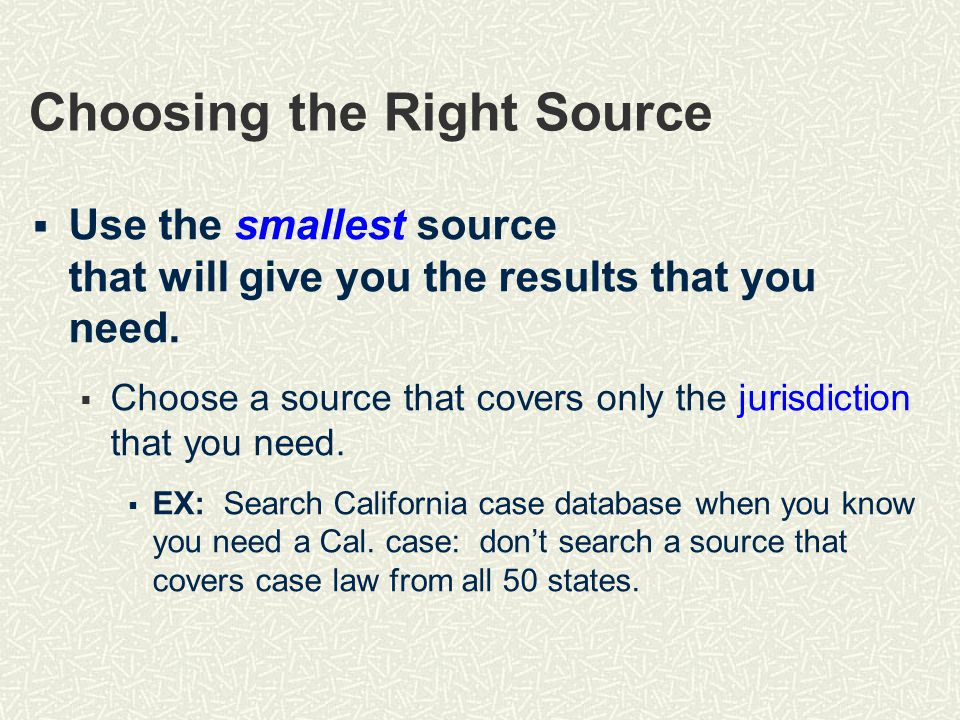 Choosing the Right Source  Use the smallest source that will give you the results that you need.