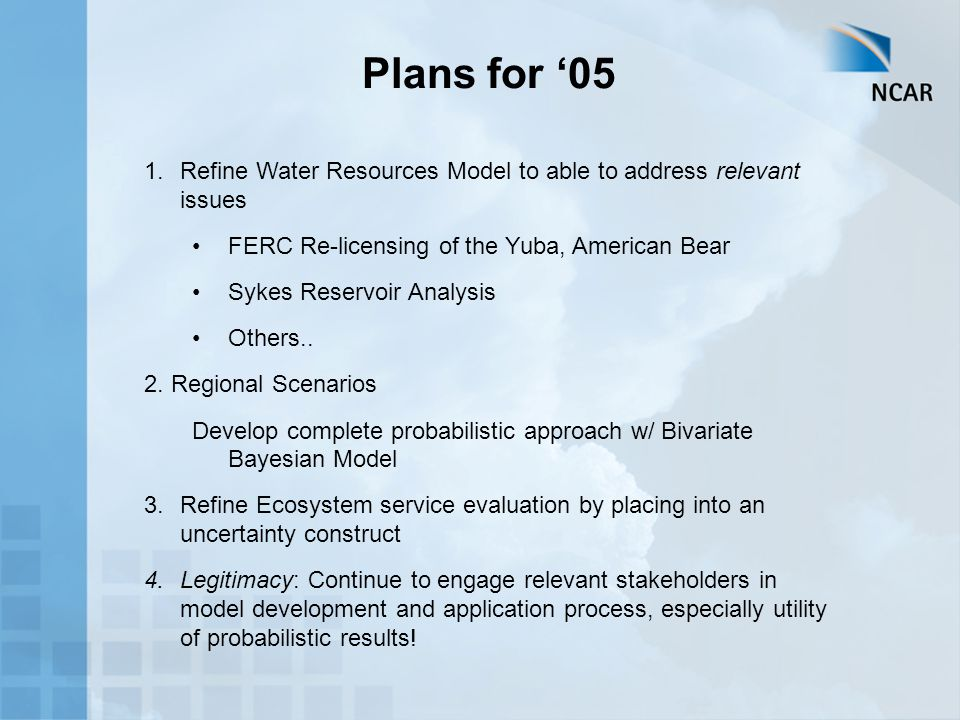 1.Refine Water Resources Model to able to address relevant issues FERC Re-licensing of the Yuba, American Bear Sykes Reservoir Analysis Others.. 2. Re