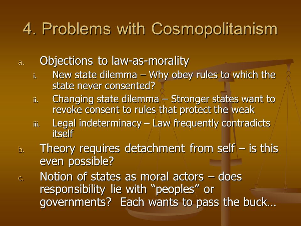 4. Problems with Cosmopolitanism a. Objections to law-as-morality i.