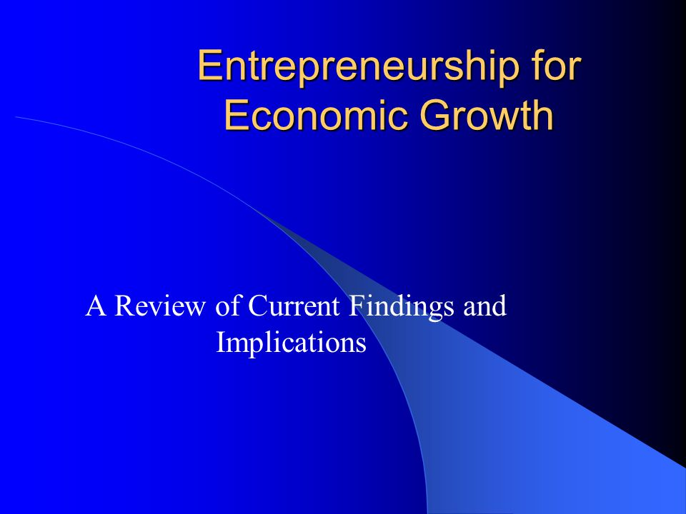 Entrepreneurship for Economic Growth A Review of Current Findings and Implications