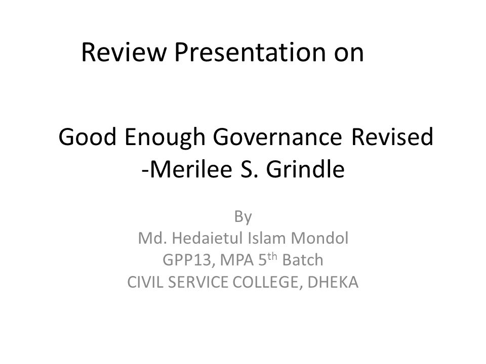 Ease/difficulty of governance interventions (Example: police professionalization in country X as part of rule of law governance reform) Intervention Degree of conflict likely Time required for institutionalization Organizational complexity Logistical complexity Budgetary requirements Amount of behavioral change required Increase salaries of policeLow medi um Low Police training in conflict resolutionMed LowMedLowMed/high Civil service test for policeHighMedMed/ high Med high Community boards to monitor police behavior HighMed Med/ high Lowhigh Introduce performance-based management system Med Lowhigh