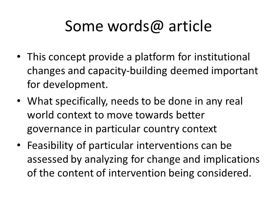 Introduction@article Getting good governance calls for improvements that touch virtually all aspects of public sector- for economic and political interaction, to decision making structures, manage administrative systems and deliver goods and services to citizen, staff government bureaucracies, to the interface of officials and citizens in political and bureaucratic arenas.