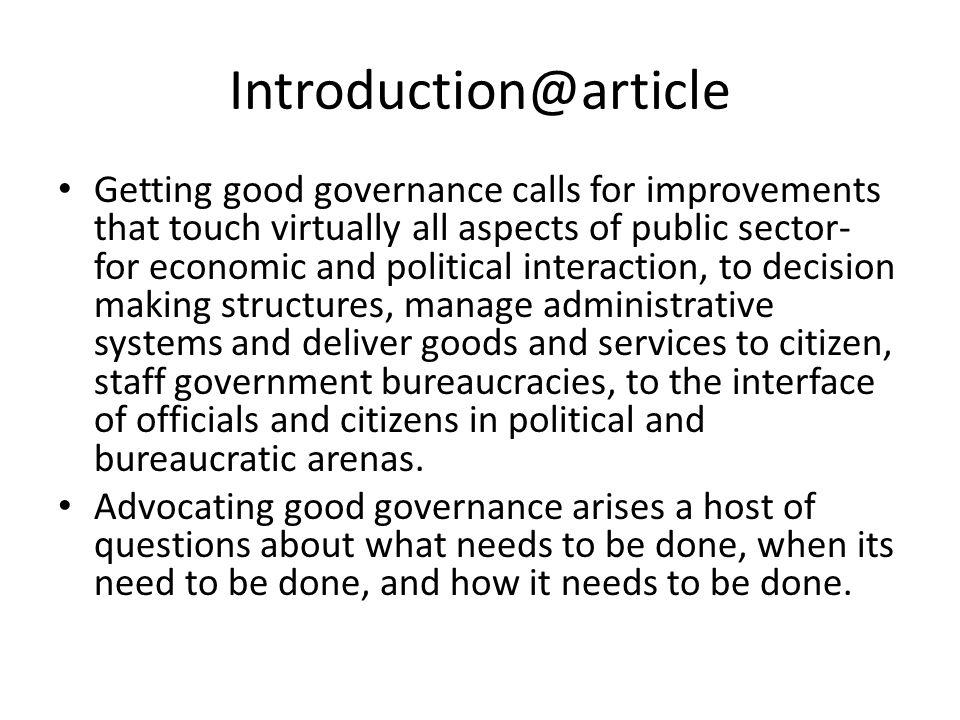 Cont`d Good governance can not be very reassuring to those who have to develop priorities about what should be done in practice and how scare resources- of funds, organizational capacity, human skill knowledge, leadership- should be allocated.