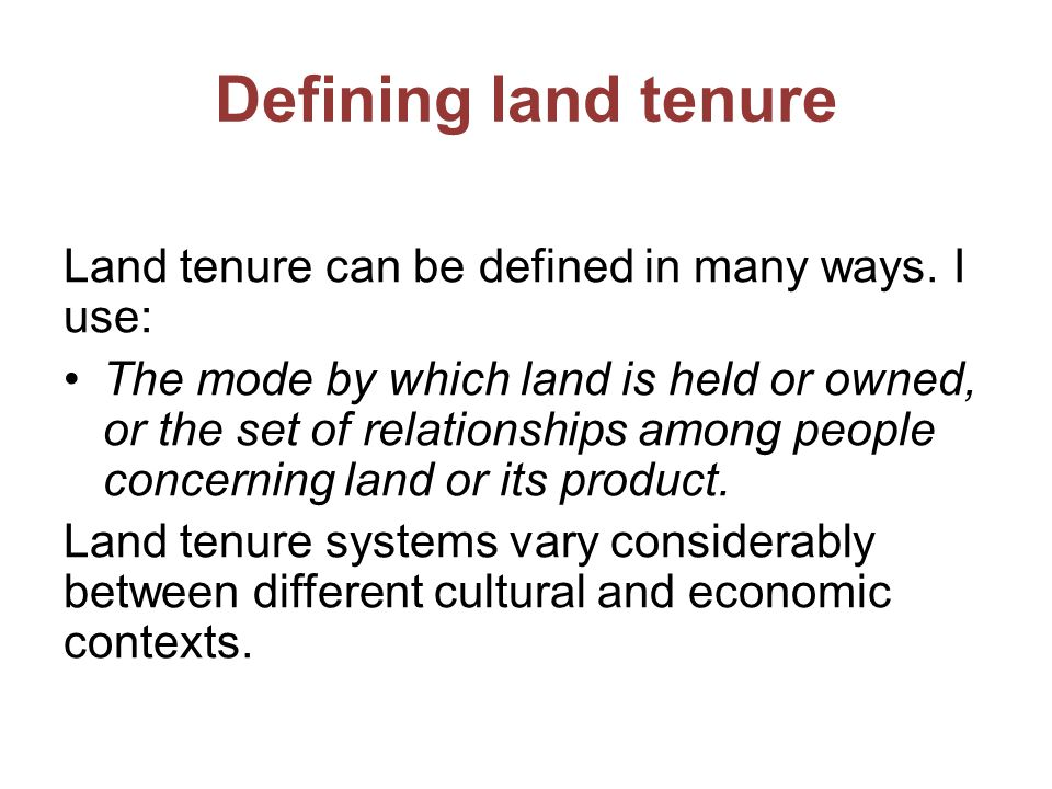 Defining land tenure Land tenure can be defined in many ways.