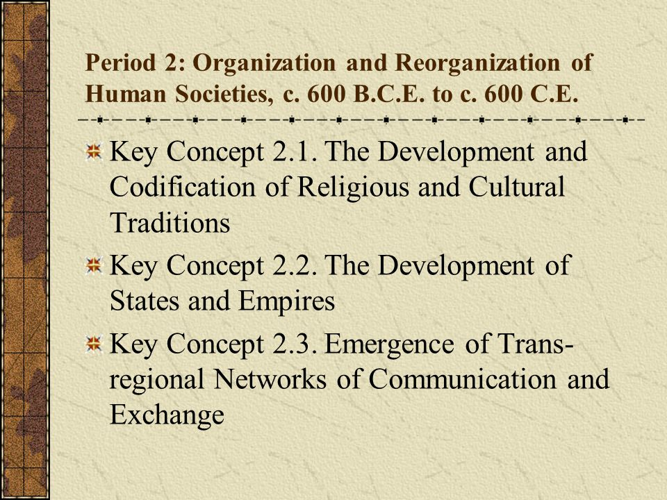 Period 2: Organization and Reorganization of Human Societies, c. 600 B.C.E. to c. 600 C.E. Key Concept 2.1. The Development and Codification of Religi