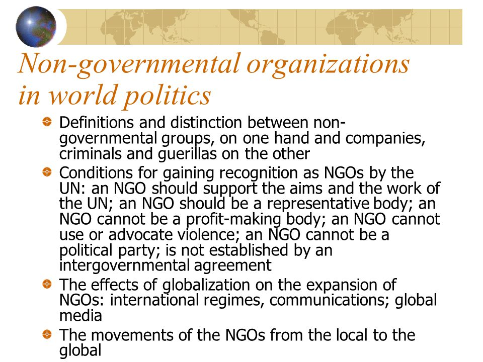 International organizations as structures of global politics International organizations as systems: systems that constrain the behaviour of its members Distinction of intergovernmental and non-governmental organizations Relationship between international organisations