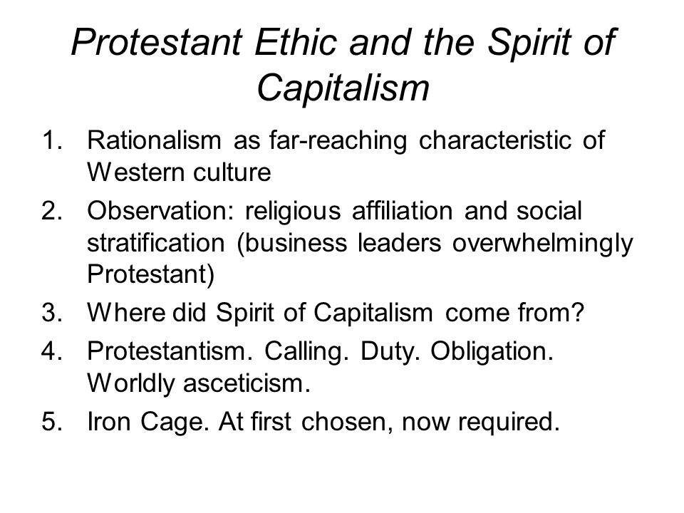 Protestant Ethic and the Spirit of Capitalism 1.Rationalism as far-reaching characteristic of Western culture 2.Observation: religious affiliation and