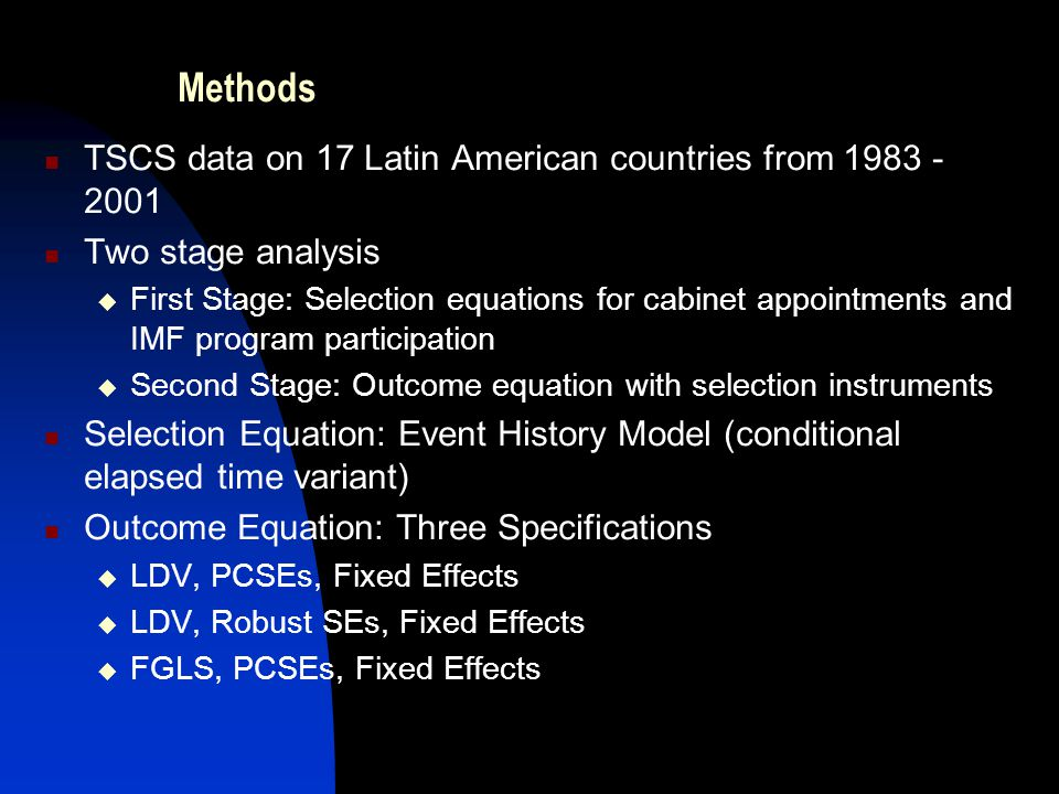Methods TSCS data on 17 Latin American countries from 1983 - 2001 Two stage analysis  First Stage: Selection equations for cabinet appointments and I