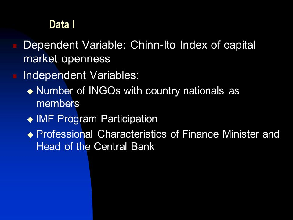 Data I Dependent Variable: Chinn-Ito Index of capital market openness Independent Variables:  Number of INGOs with country nationals as members  IMF