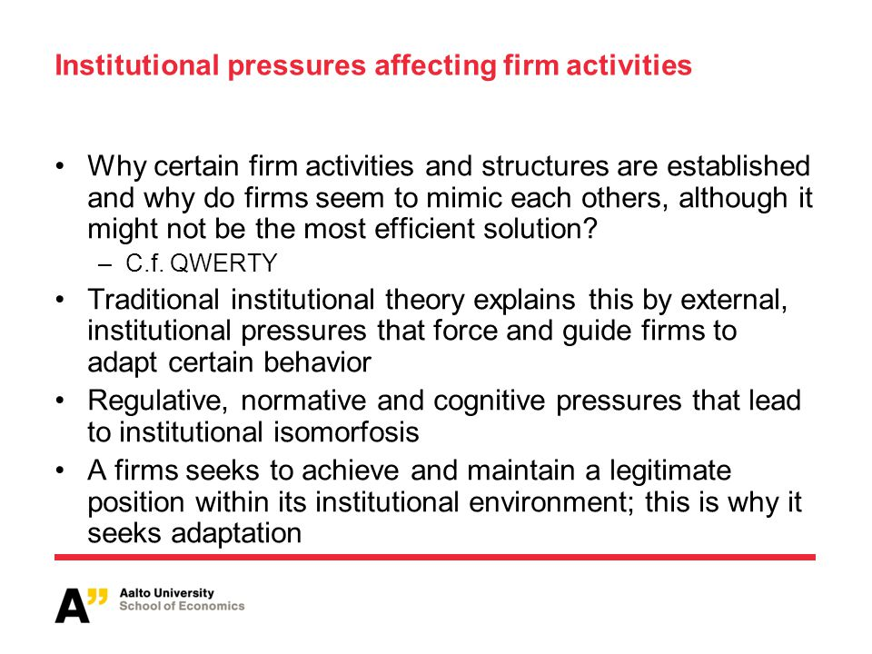Institutional pressures affecting firm activities Why certain firm activities and structures are established and why do firms seem to mimic each other