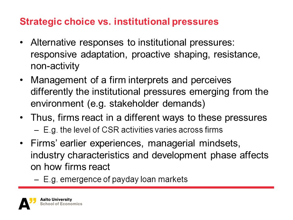 Strategic choice vs. institutional pressures Alternative responses to institutional pressures: responsive adaptation, proactive shaping, resistance, n