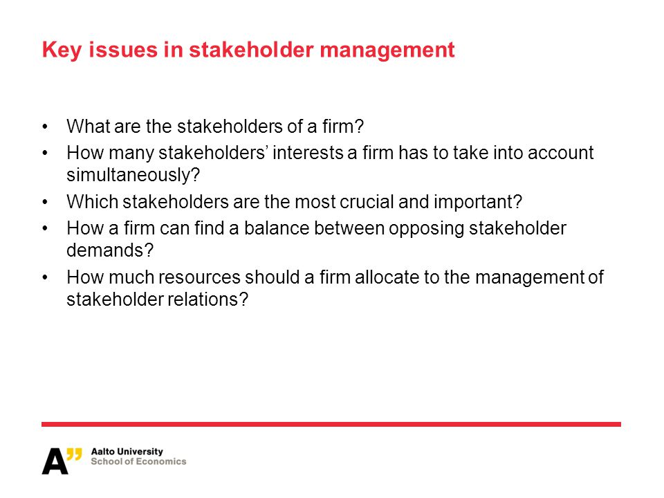 Key issues in stakeholder management What are the stakeholders of a firm? How many stakeholders' interests a firm has to take into account simultaneou