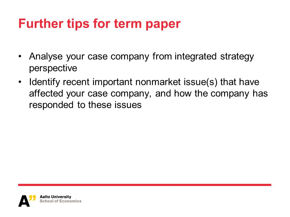 Further tips for term paper Analyse your case company from integrated strategy perspective Identify recent important nonmarket issue(s) that have affe