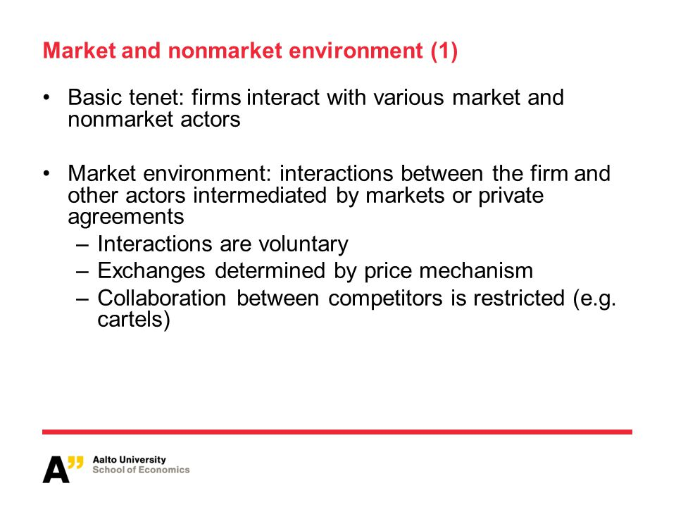 Market and nonmarket environment (1) Basic tenet: firms interact with various market and nonmarket actors Market environment: interactions between the