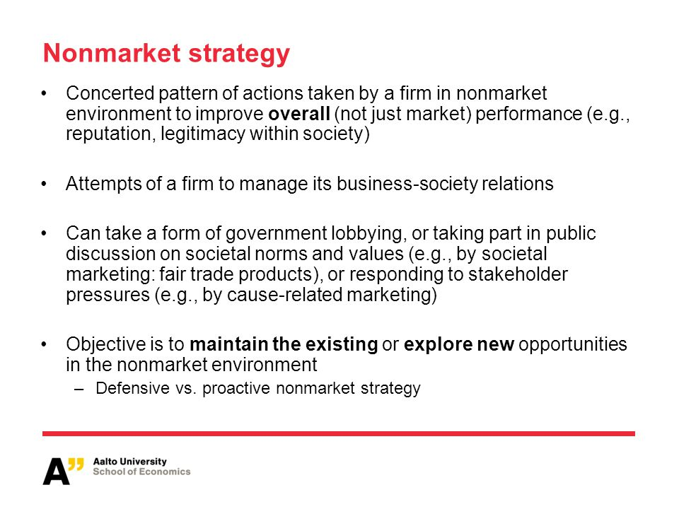 Integrated strategy: linkages btw market and nonmarket strategy Nonmarket strategy is an essential part of corporate strategy that should be intergrated with market strategy Responsibiliity of TMT in managing integrated strategy The target of integrated strategy is to establish a fit between internal activities of a firm (market and nonmarket strategies) and external conditions (characteristics of market and nonmarket environment) –Nonmarket assets: Firm competencies, bargaining power, reputation, managerial skills –Control vs.