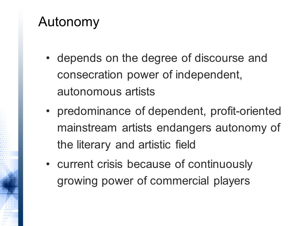 depends on the degree of discourse and consecration power of independent, autonomous artists predominance of dependent, profit-oriented mainstream artists endangers autonomy of the literary and artistic field current crisis because of continuously growing power of commercial players
