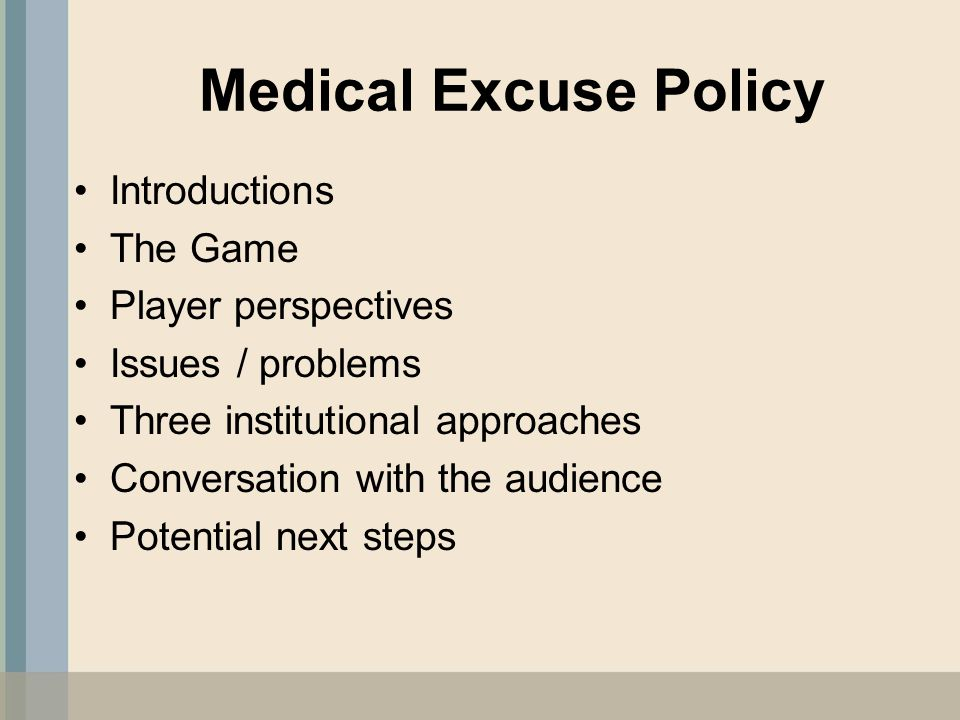 Medical Excuse Policy Introductions The Game Player perspectives Issues / problems Three institutional approaches Conversation with the audience Poten