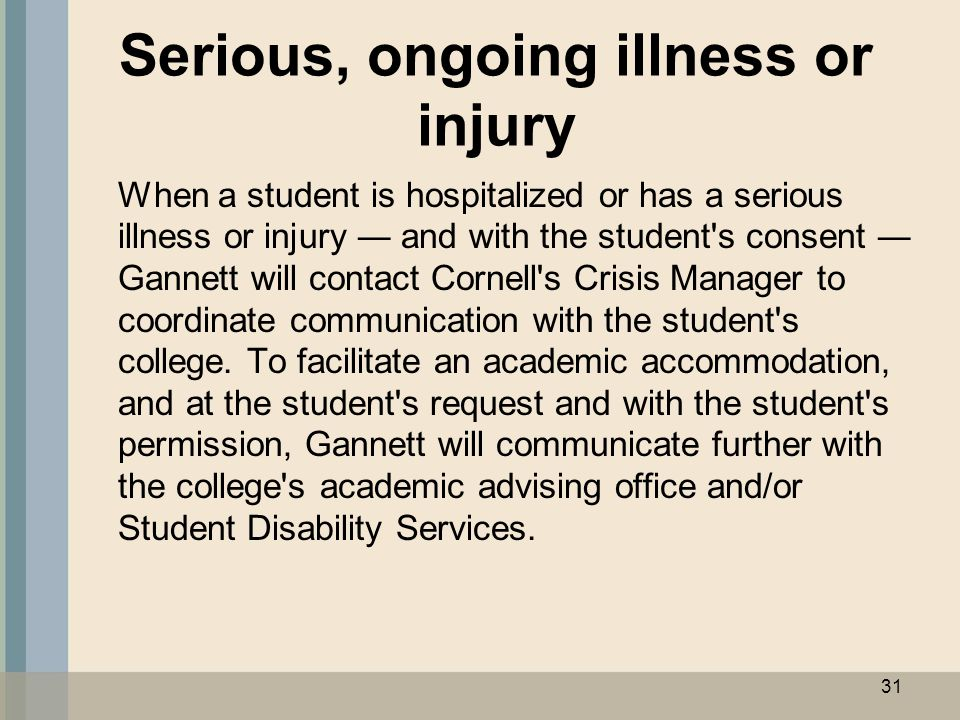 Serious, ongoing illness or injury When a student is hospitalized or has a serious illness or injury ― and with the student's consent ― Gannett will c