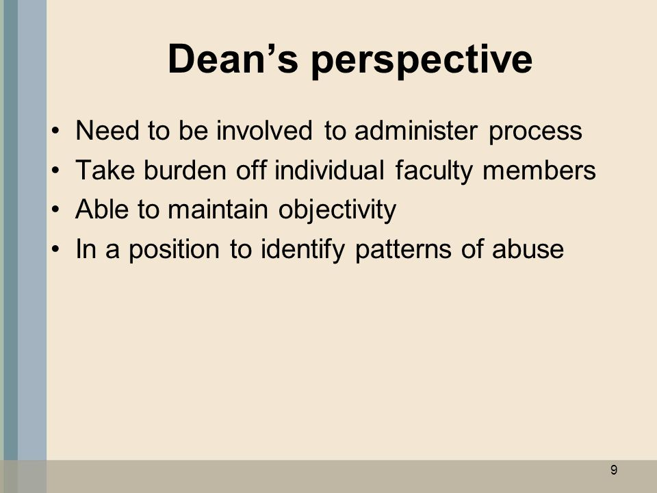 Dean's perspective Need to be involved to administer process Take burden off individual faculty members Able to maintain objectivity In a position to