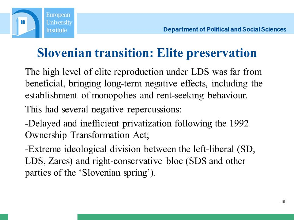Department of Political and Social Sciences Slovenian transition: Elite preservation 10 The high level of elite reproduction under LDS was far from be