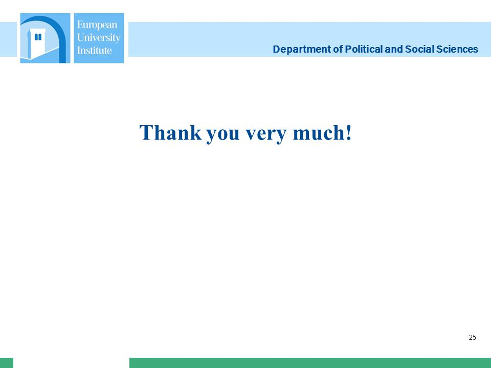 Department of Political and Social Sciences Thank you very much! 25