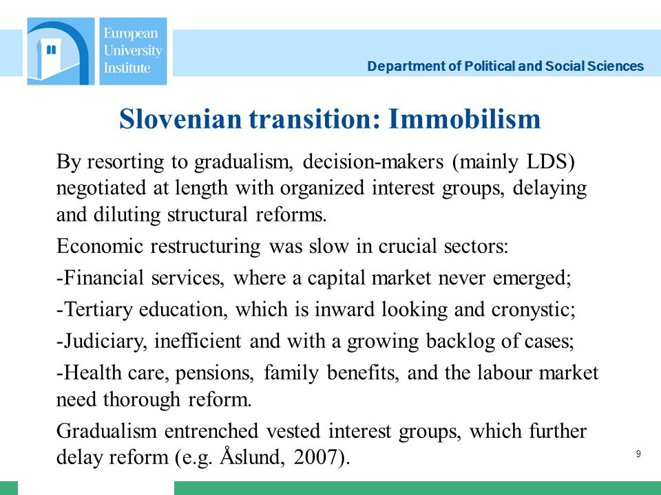 Department of Political and Social Sciences Slovenian transition: Immobilism 9 By resorting to gradualism, decision-makers (mainly LDS) negotiated at