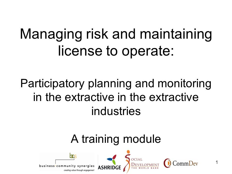 1 Managing risk and maintaining license to operate: Participatory planning and monitoring in the extractive in the extractive industries A training module