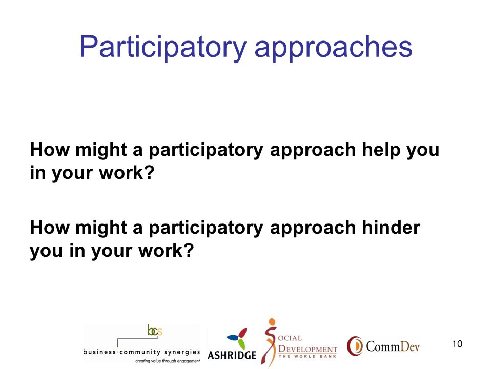 10 Participatory approaches How might a participatory approach help you in your work.