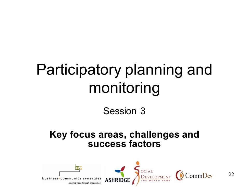 22 Participatory planning and monitoring Session 3 Key focus areas, challenges and success factors