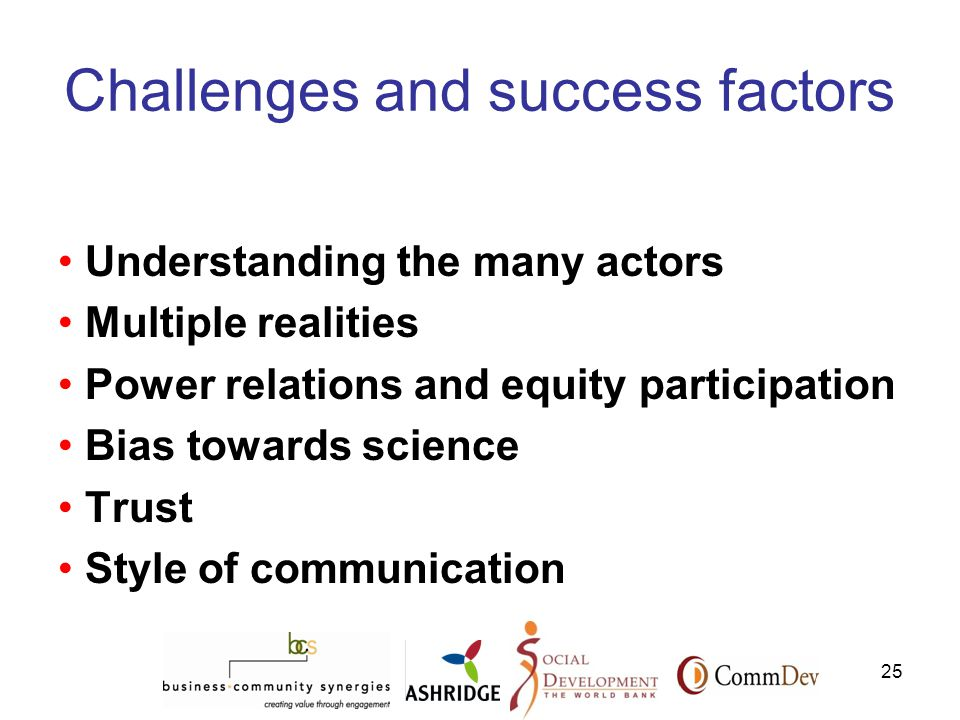 25 Challenges and success factors Understanding the many actors Multiple realities Power relations and equity participation Bias towards science Trust Style of communication