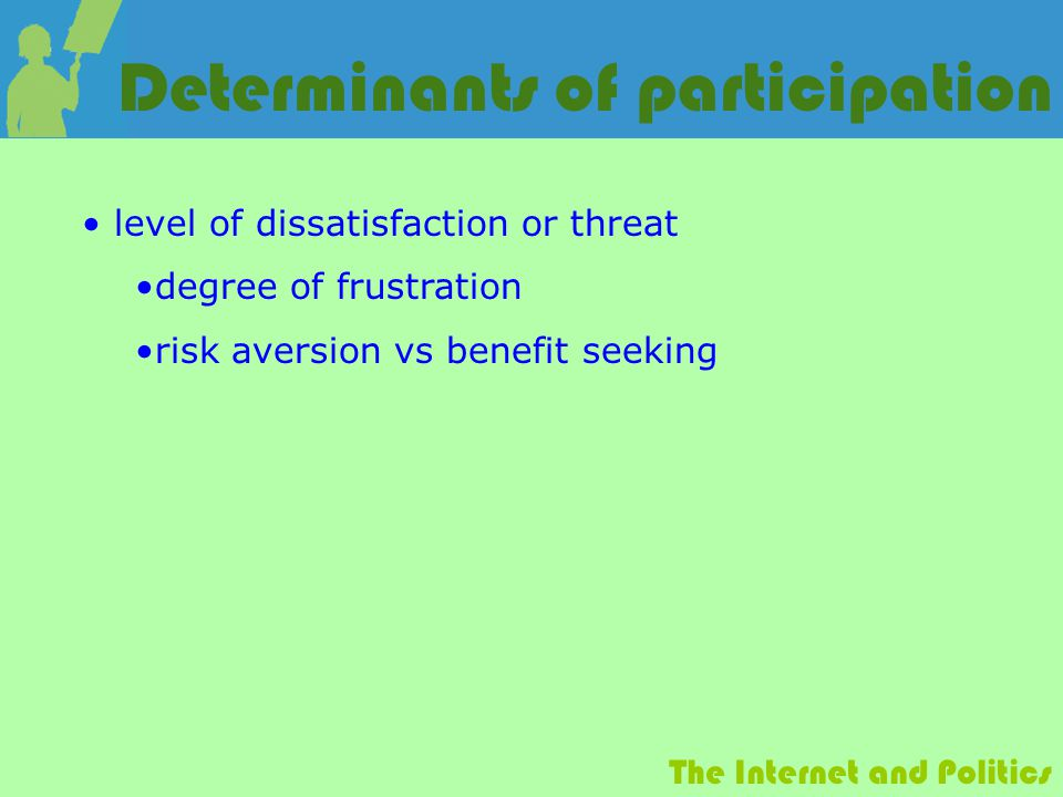 The Internet and Politics Determinants of participation level of dissatisfaction or threat degree of frustration risk aversion vs benefit seeking