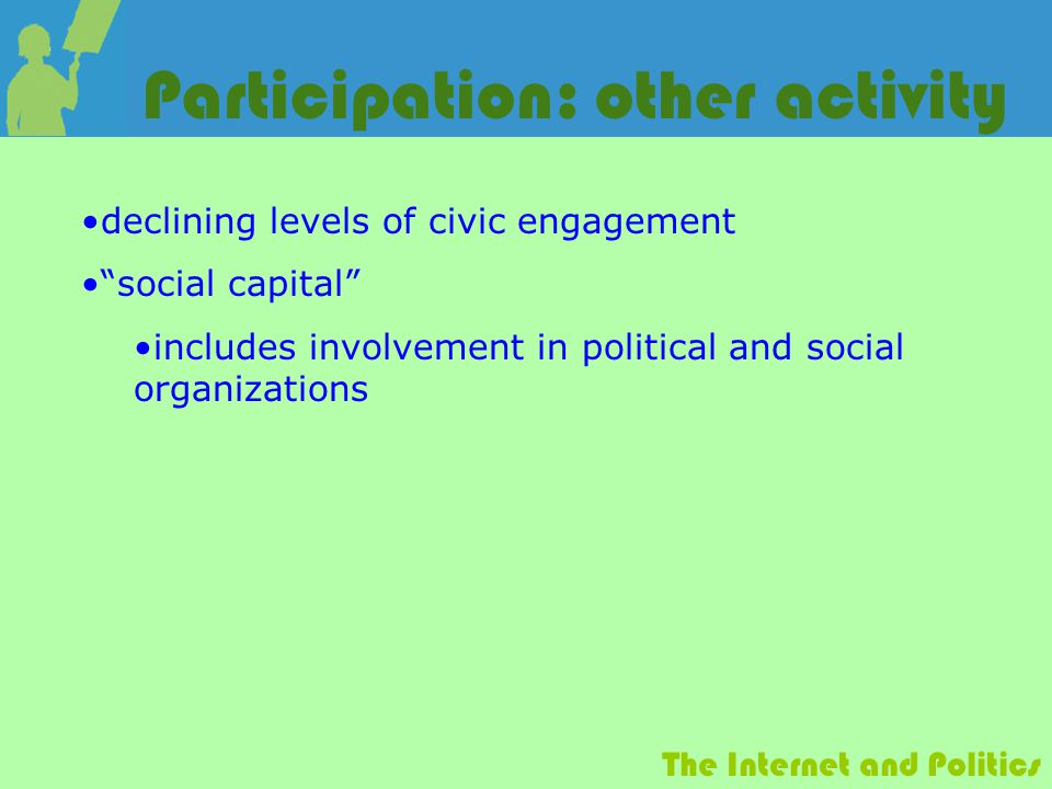 "The Internet and Politics Participation: other activity declining levels of civic engagement ""social capital"" includes involvement in political and so"