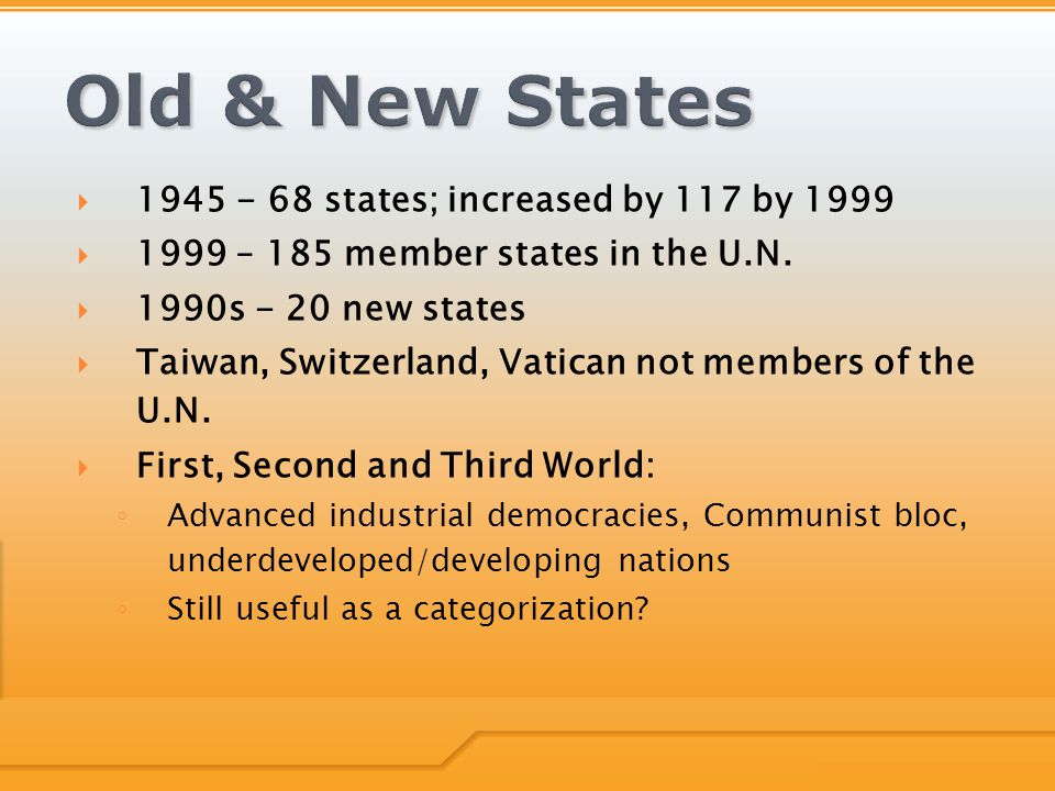  1945 - 68 states; increased by 117 by 1999  1999 – 185 member states in the U.N.
