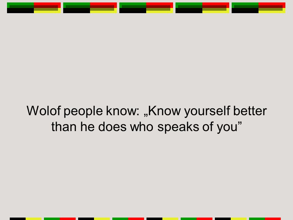 "Wolof people know: ""Know yourself better than he does who speaks of you"