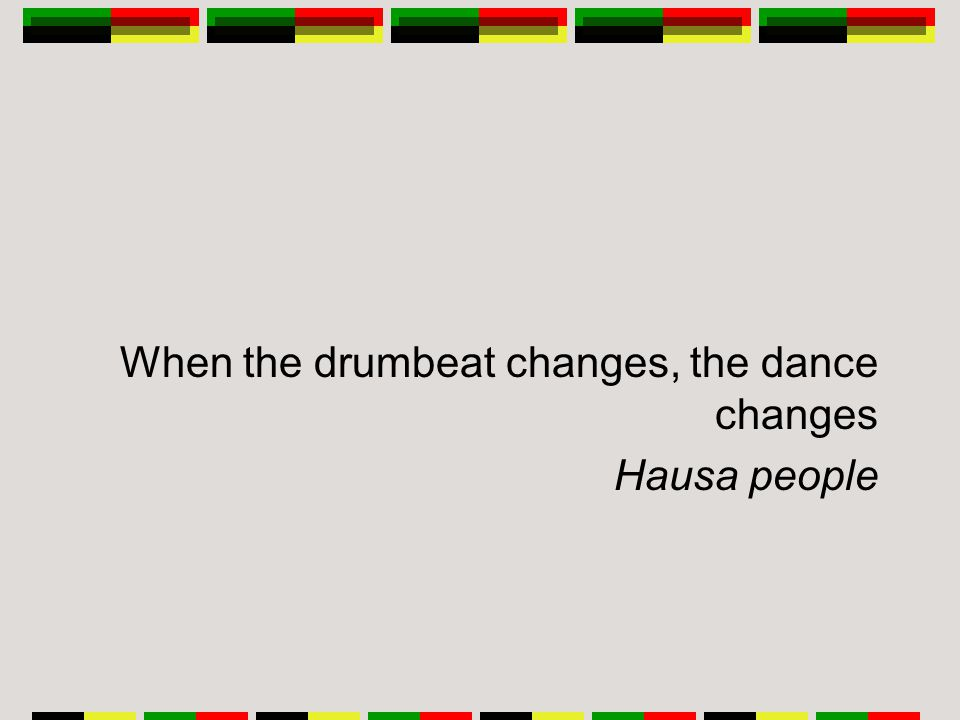 When the drumbeat changes, the dance changes Hausa people