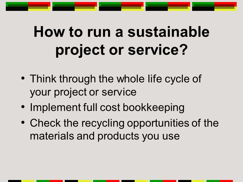 How to run a sustainable project or service.