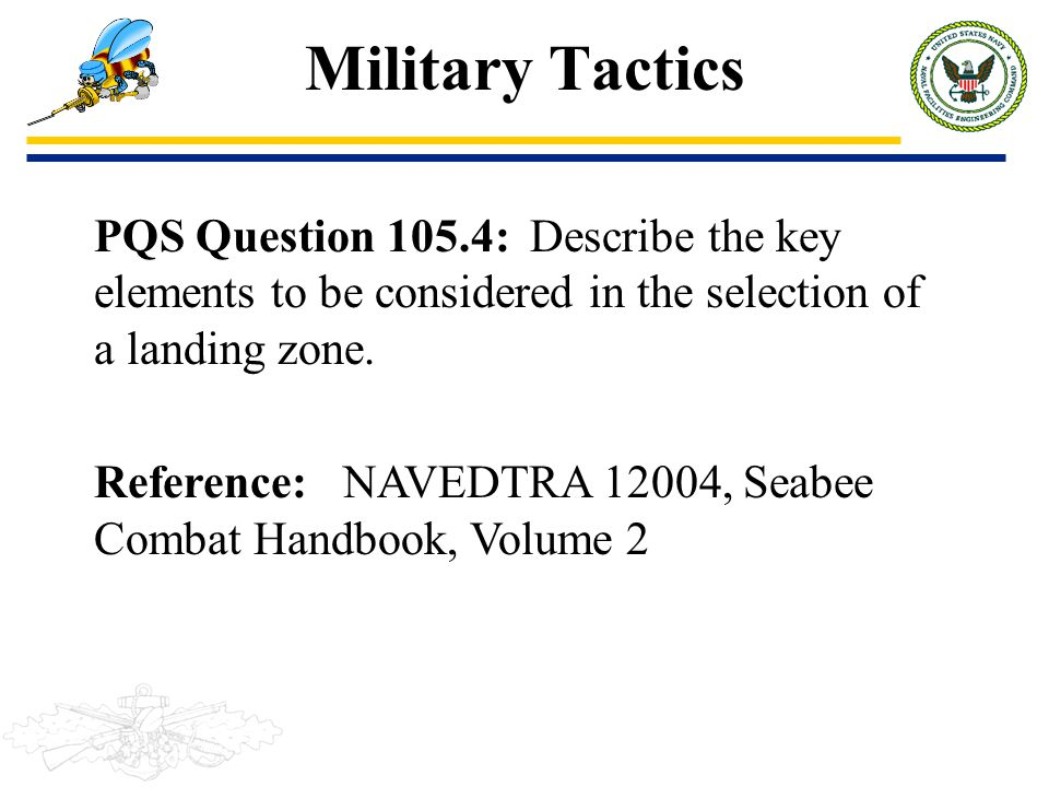 Military Tactics PQS Question 105.4: Describe the key elements to be considered in the selection of a landing zone. Reference: NAVEDTRA 12004, Seabee