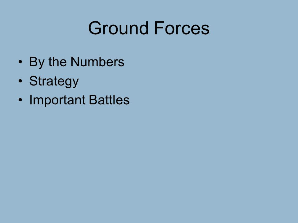 Ground Forces By the Numbers Strategy Important Battles