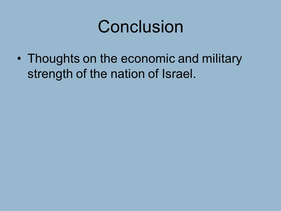 Conclusion Thoughts on the economic and military strength of the nation of Israel.