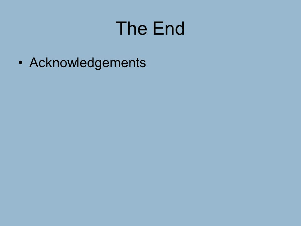The End Acknowledgements