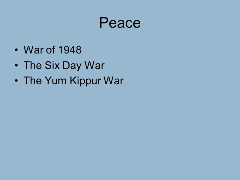Peace War of 1948 The Six Day War The Yum Kippur War