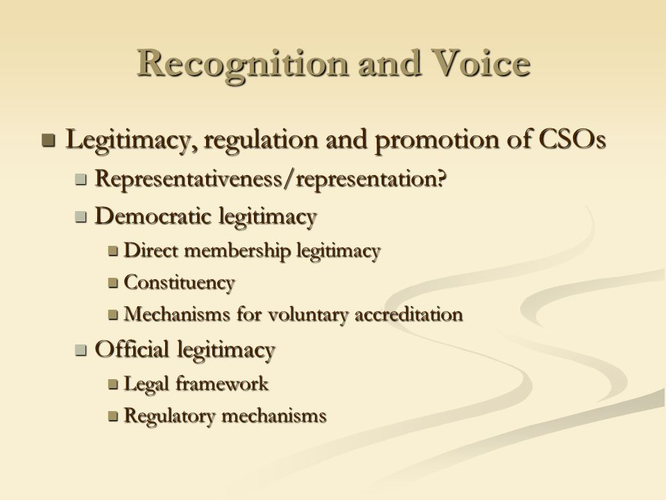 Recognition and Voice Legitimacy, regulation and promotion of CSOs Legitimacy, regulation and promotion of CSOs Representativeness/representation.