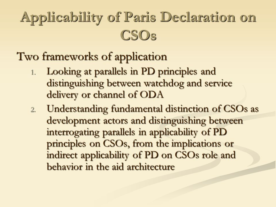 Applicability of Paris Declaration on CSOs Two frameworks of application 1.