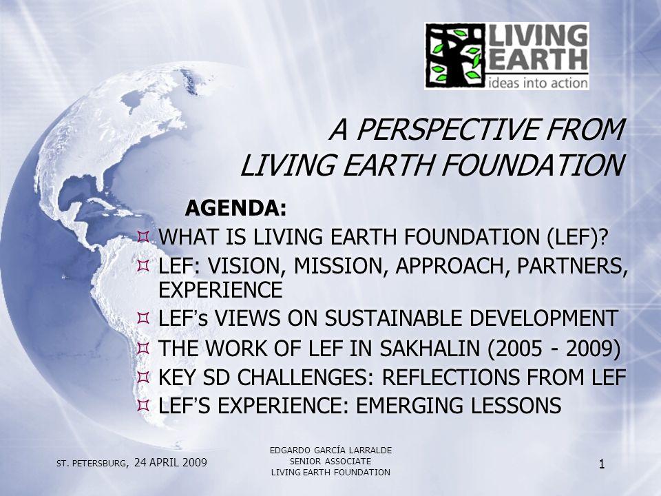 ST. PETERSBURG, 24 APRIL 2009 EDGARDO GARCÍA LARRALDE SENIOR ASSOCIATE LIVING EARTH FOUNDATION 1 A PERSPECTIVE FROM LIVING EARTH FOUNDATION AGENDA: 